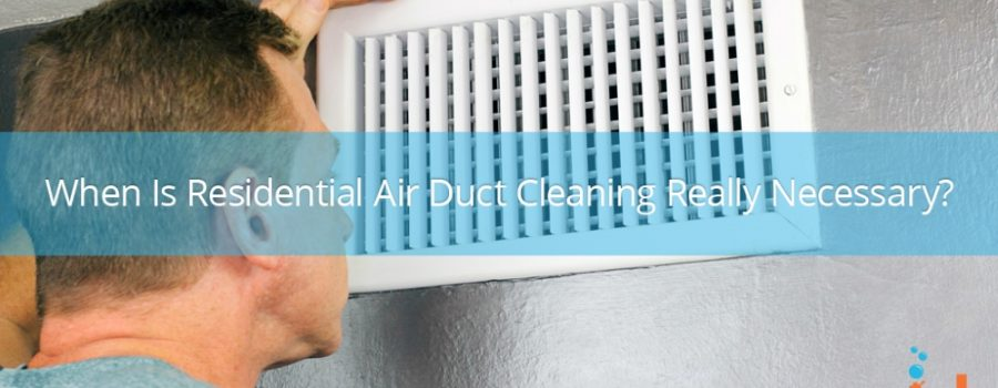 When is Residential Air Duct Cleaning Really Necessary ?