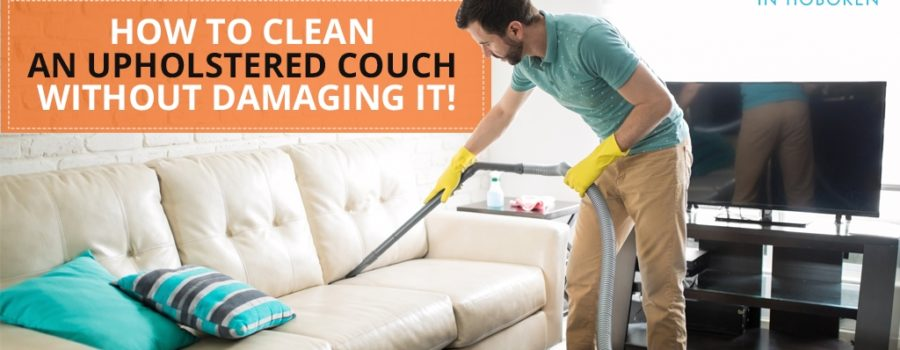 How to Clean an Upholstered Couch without Damaging it!