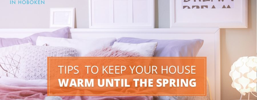 Tips to Keep Your House Warm Until the Spring